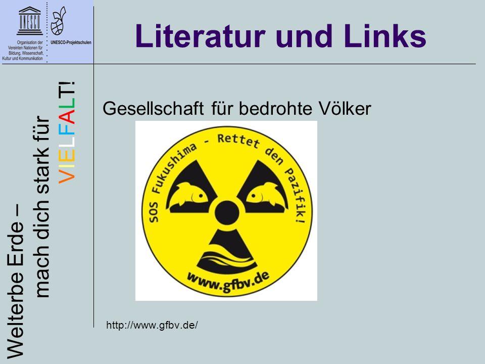 http://www.gfbv.de/ Literatur und Links Welterbe Erde – mach dich stark für VIELFALT! Gesellschaft für bedrohte Völker