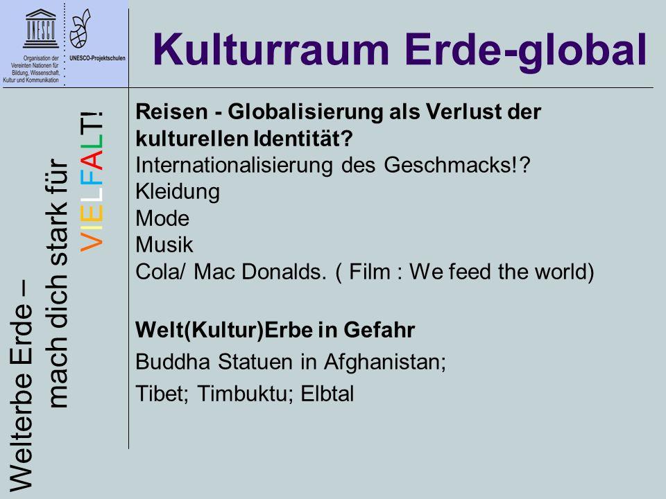 Kulturraum Erde-global Welterbe Erde – mach dich stark für VIELFALT! Reisen - Globalisierung als Verlust der kulturellen Identität? Internationalisier
