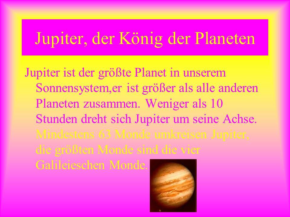 Jupiter, der König der Planeten Jupiter ist der größte Planet in unserem Sonnensystem,er ist größer als alle anderen Planeten zusammen. Weniger als 10