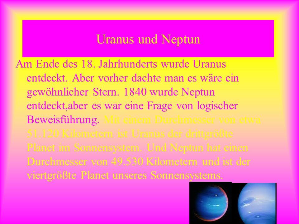 Uranus und Neptun Am Ende des 18. Jahrhunderts wurde Uranus entdeckt. Aber vorher dachte man es wäre ein gewöhnlicher Stern. 1840 wurde Neptun entdeck