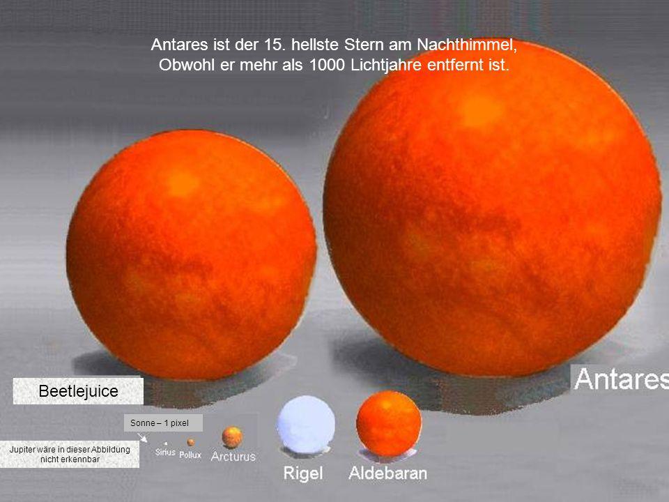 Antares ist der 15. hellste Stern am Nachthimmel, Obwohl er mehr als 1000 Lichtjahre entfernt ist. Sonne – 1 pixel Beetlejuice Jupiter wäre in dieser