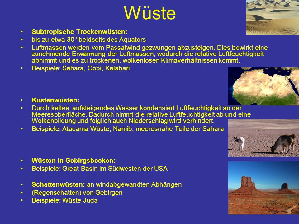 Wüste Subtropische Trockenwüsten: bis zu etwa 30° beidseits des Äquators Luftmassen werden vom Passatwind gezwungen abzusteigen. Dies bewirkt eine zun