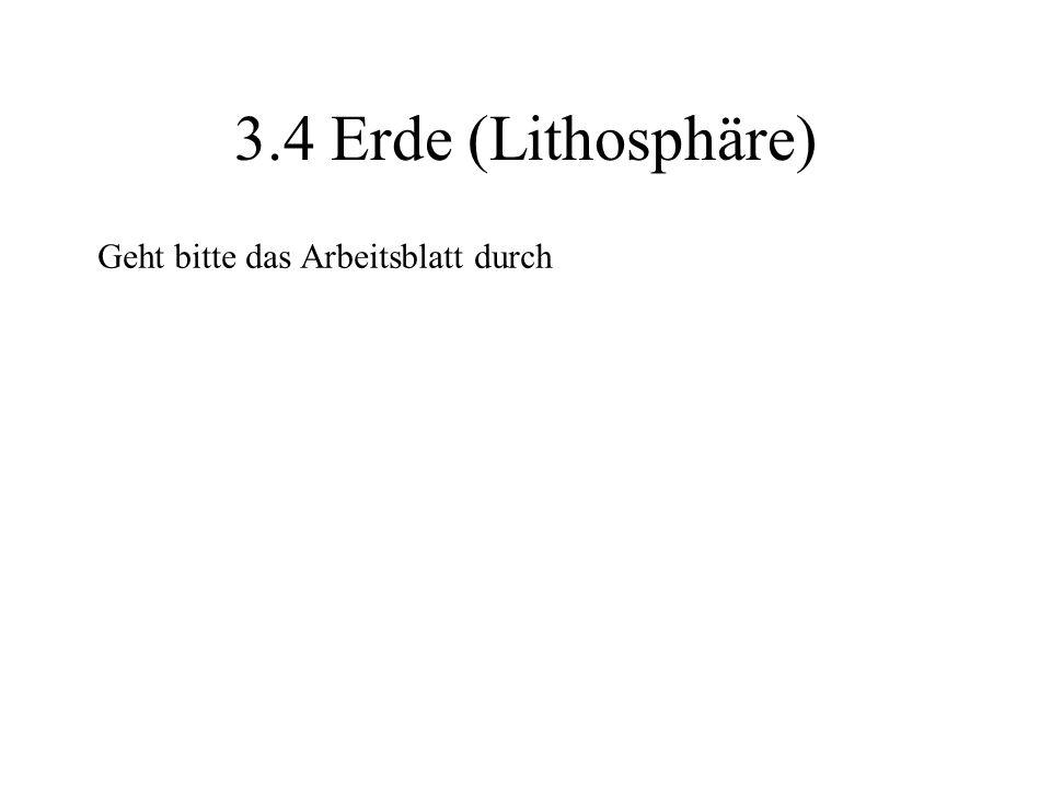 3.4 Erde (Lithosphäre) Geht bitte das Arbeitsblatt durch
