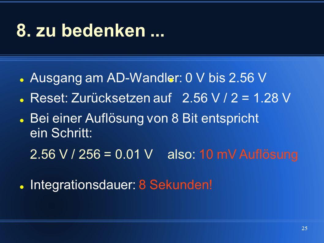 25 8. zu bedenken... Ausgang am AD-Wandler: 0 V bis 2.56 V Reset: Zurücksetzen auf 2.56 V / 2 = 1.28 V Bei einer Auflösung von 8 Bit entspricht ein Sc