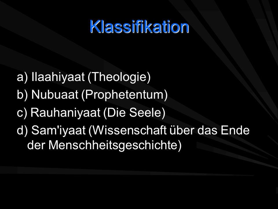 Klassifikation a) Ilaahiyaat (Theologie) b) Nubuaat (Prophetentum) c) Rauhaniyaat (Die Seele) d) Sam'iyaat (Wissenschaft über das Ende der Menschheits