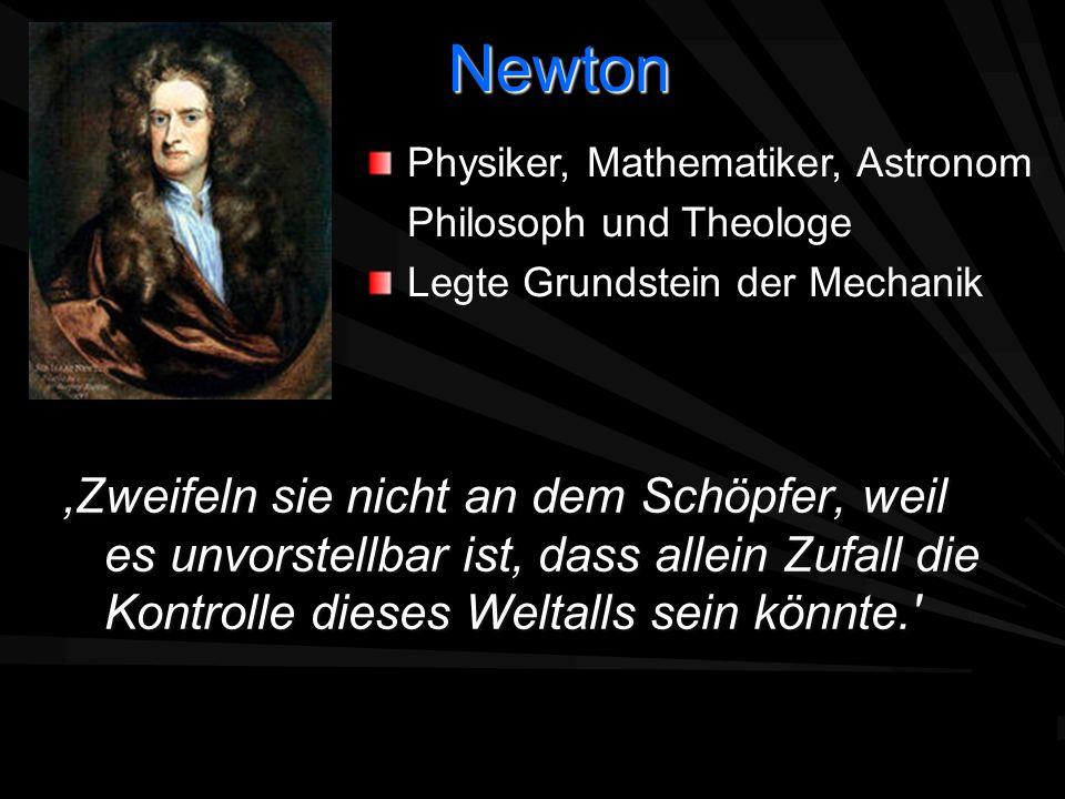 Newton Zweifeln sie nicht an dem Schöpfer, weil es unvorstellbar ist, dass allein Zufall die Kontrolle dieses Weltalls sein könnte.' Physiker, Mathema