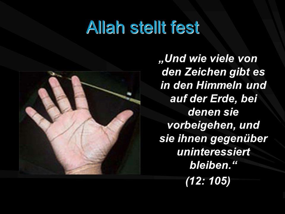 Allah stellt fest Und wie viele von den Zeichen gibt es in den Himmeln und auf der Erde, bei denen sie vorbeigehen, und sie ihnen gegenüber uninteress