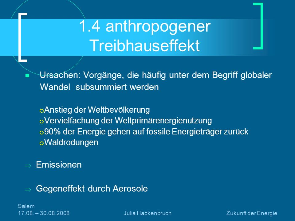 Salem 17.08. – 30.08.2008Julia HackenbruchZukunft der Energie Ursachen: Vorgänge, die häufig unter dem Begriff globaler Wandel subsummiert werden Anst