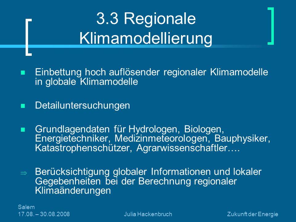Salem 17.08. – 30.08.2008Julia HackenbruchZukunft der Energie 3.3 Regionale Klimamodellierung Einbettung hoch auflösender regionaler Klimamodelle in g