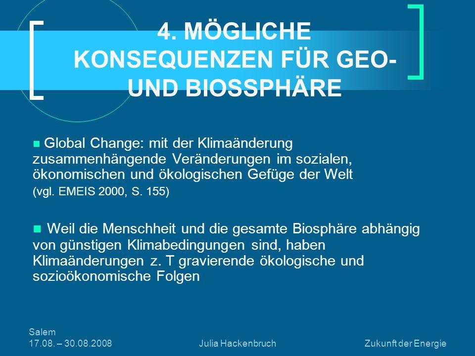 Salem 17.08. – 30.08.2008Julia HackenbruchZukunft der Energie 4. MÖGLICHE KONSEQUENZEN FÜR GEO- UND BIOSSPHÄRE Global Change: mit der Klimaänderung zu