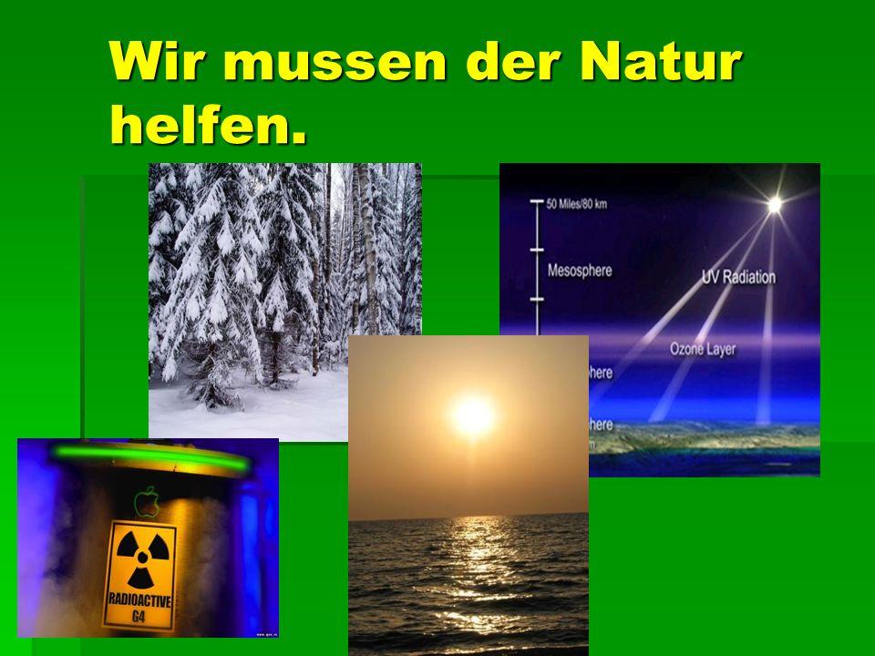 Wir mussen der Natur helfen.