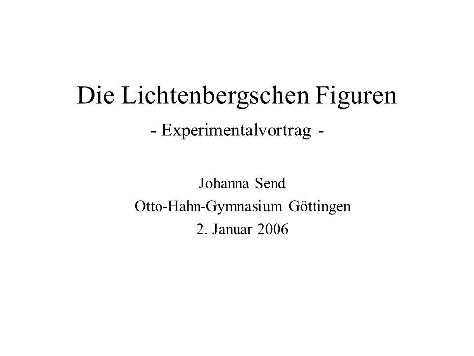 Die Lichtenbergschen Figuren - Experimentalvortrag - Johanna Send Otto-Hahn-Gymnasium Göttingen 2. Januar 2006