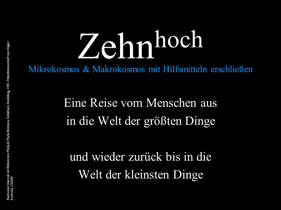 Zehn hoch Mikrokosmos & Makrokosmos mit Hilfsmitteln erschließen Eine Reise vom Menschen aus in die Welt der größten Dinge und wieder zurück bis in die Welt der kleinsten Dinge Nach einer Idee und mit Bildern von: Philip & Phylis Morrison, ZehnHoch, Heidelberg, 1991.