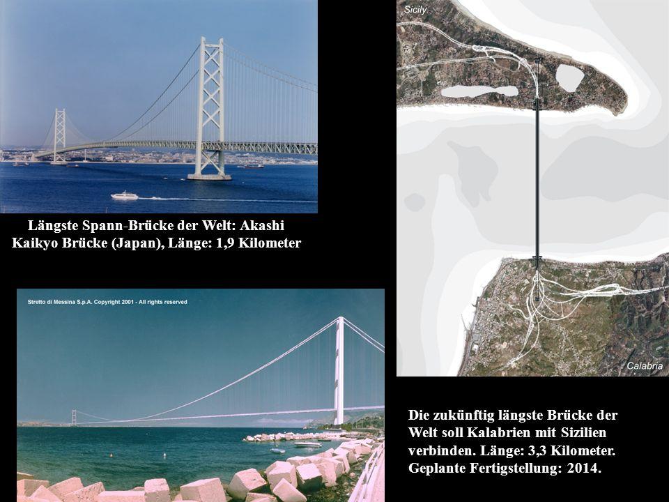 Längste Spann-Brücke der Welt: Akashi Kaikyo Brücke (Japan), Länge: 1,9 Kilometer Die zukünftig längste Brücke der Welt soll Kalabrien mit Sizilien verbinden.