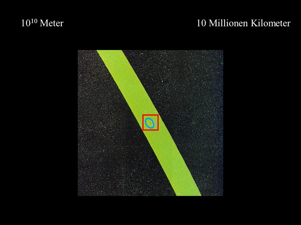 10 Millionen Kilometer10 10 Meter