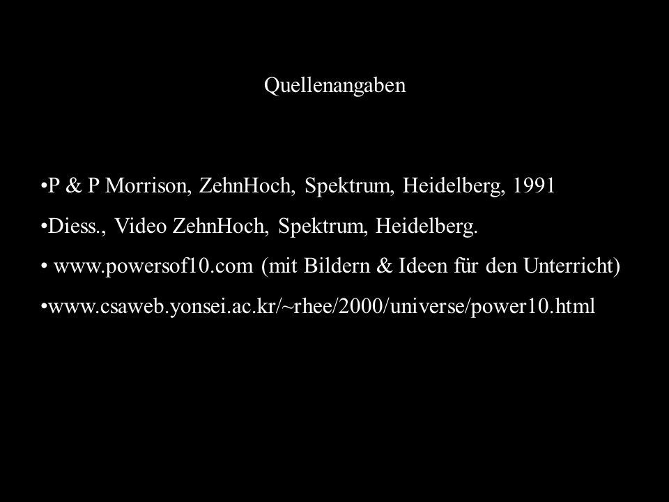 Quellenangaben P & P Morrison, ZehnHoch, Spektrum, Heidelberg, 1991 Diess., Video ZehnHoch, Spektrum, Heidelberg.