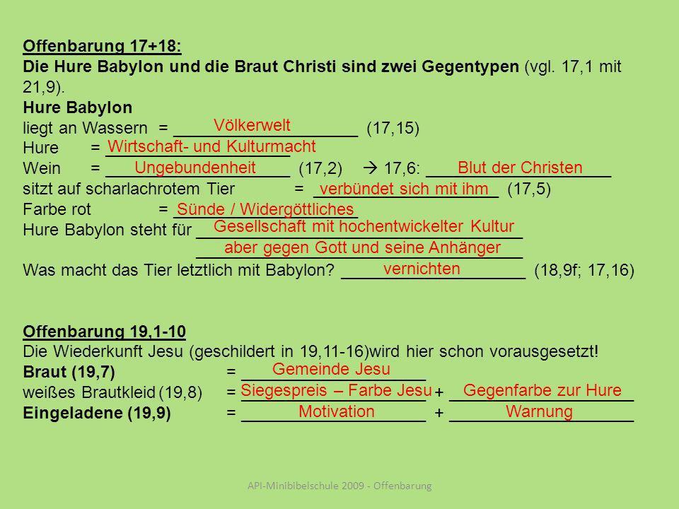 API-Minibibelschule 2009 - Offenbarung Offenbarung 17+18: Die Hure Babylon und die Braut Christi sind zwei Gegentypen (vgl.