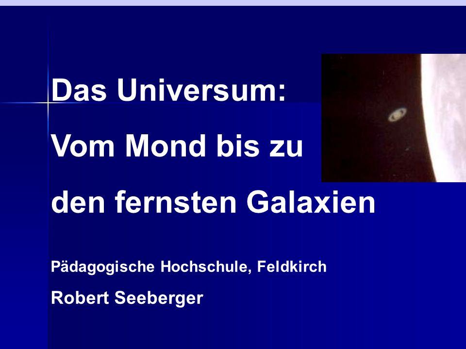 Do. 9.10.08 Pädagogische Hochschule, Feldkirch Robert Seeberger Das Universum: Vom Mond bis zu den fernsten Galaxien Pädagogische Hochschule, Feldkirc