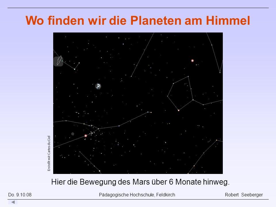 Do. 9.10.08 Pädagogische Hochschule, Feldkirch Robert Seeberger Erstellt mit Cartes du Ciel Hier die Bewegung des Mars über 6 Monate hinweg. Wo finden