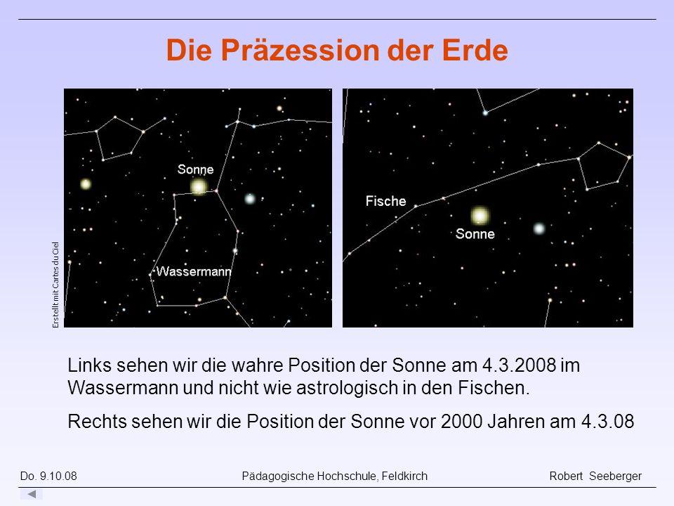 Do. 9.10.08 Pädagogische Hochschule, Feldkirch Robert Seeberger Links sehen wir die wahre Position der Sonne am 4.3.2008 im Wassermann und nicht wie a
