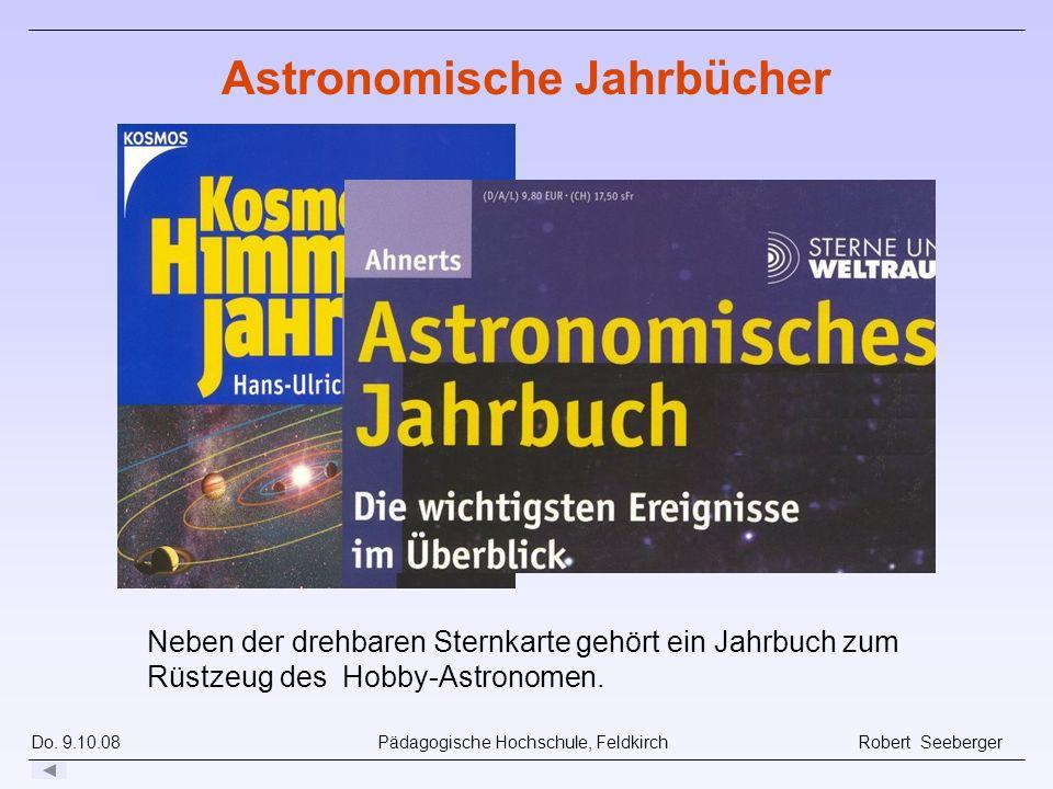 Do. 9.10.08 Pädagogische Hochschule, Feldkirch Robert Seeberger Neben der drehbaren Sternkarte gehört ein Jahrbuch zum Rüstzeug des Hobby-Astronomen.