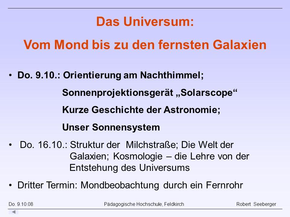 Do. 9.10.08 Pädagogische Hochschule, Feldkirch Robert Seeberger Do. 9.10.: Orientierung am Nachthimmel; Sonnenprojektionsgerät Solarscope Kurze Geschi