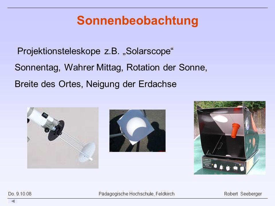 Do. 9.10.08 Pädagogische Hochschule, Feldkirch Robert Seeberger Projektionsteleskope z.B. Solarscope Sonnentag, Wahrer Mittag, Rotation der Sonne, Bre