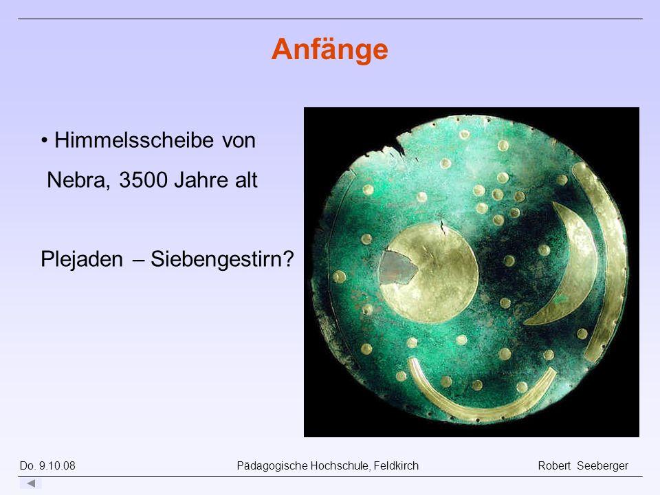 Do. 9.10.08 Pädagogische Hochschule, Feldkirch Robert Seeberger Himmelsscheibe von Nebra, 3500 Jahre alt Plejaden – Siebengestirn? Anfänge