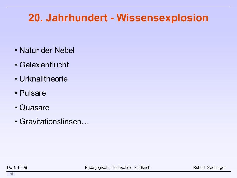 Do. 9.10.08 Pädagogische Hochschule, Feldkirch Robert Seeberger Natur der Nebel Galaxienflucht Urknalltheorie Pulsare Quasare Gravitationslinsen… 20.