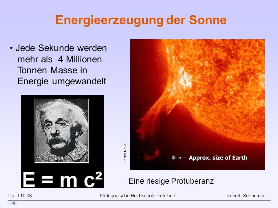 Do. 9.10.08 Pädagogische Hochschule, Feldkirch Robert Seeberger Sonne, NASA Eine riesige Protuberanz Energieerzeugung der Sonne Jede Sekunde werden me