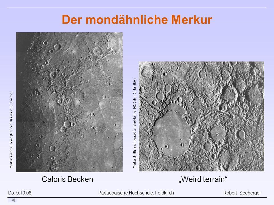 Do. 9.10.08 Pädagogische Hochschule, Feldkirch Robert Seeberger Merkur, Caloris Becken (Mariner 10), Calvin J. Hamilton Weird terrain Der mondähnliche