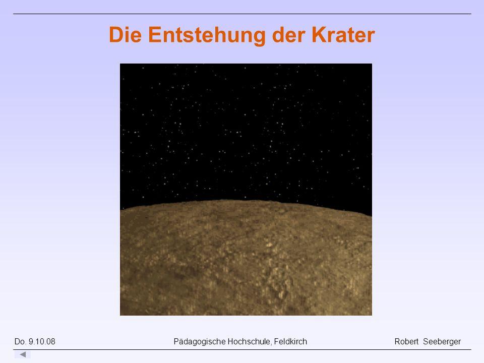 Do. 9.10.08 Pädagogische Hochschule, Feldkirch Robert Seeberger Die Entstehung der Krater