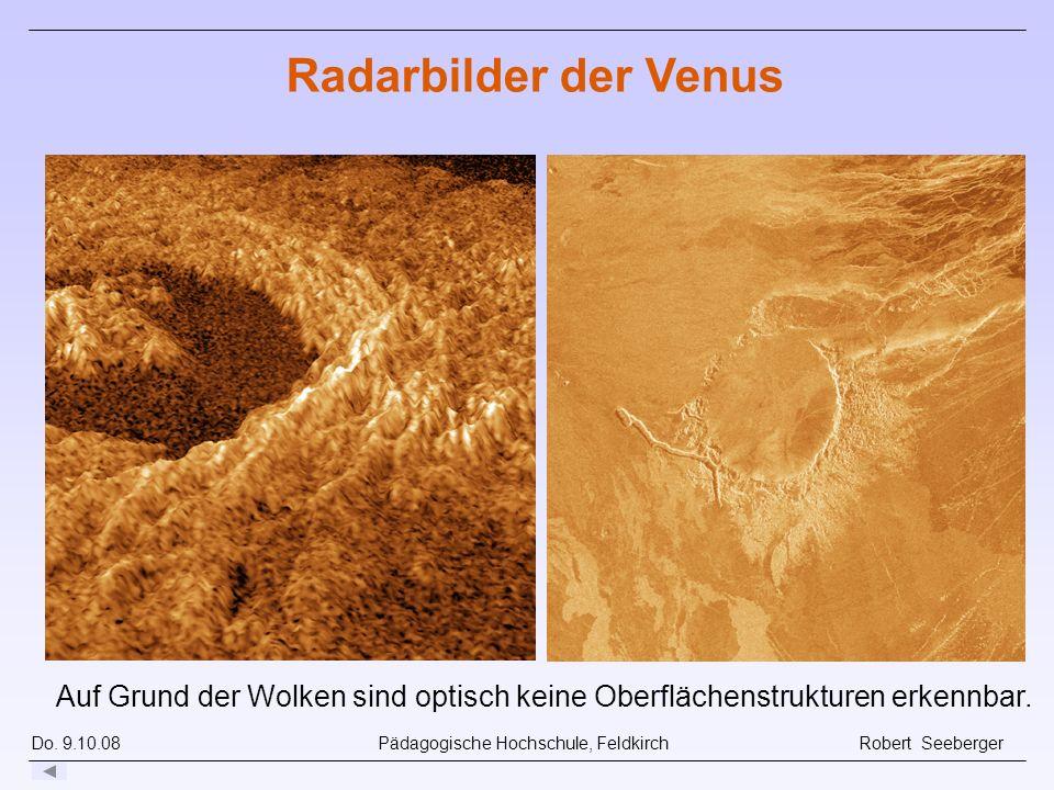 Do. 9.10.08 Pädagogische Hochschule, Feldkirch Robert Seeberger Radarbilder der Venus Auf Grund der Wolken sind optisch keine Oberflächenstrukturen er