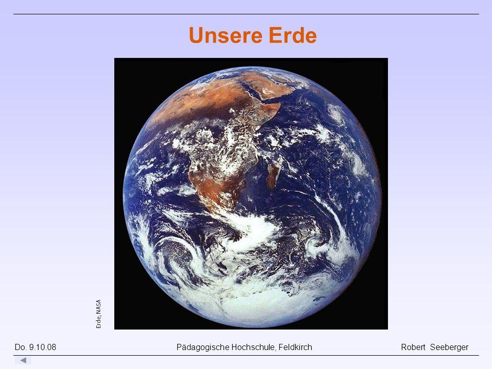 Do. 9.10.08 Pädagogische Hochschule, Feldkirch Robert Seeberger Unsere Erde Erde, NASA