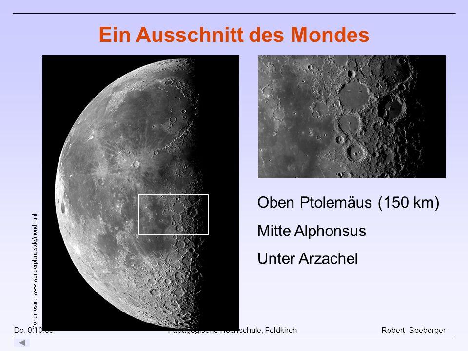 Do. 9.10.08 Pädagogische Hochschule, Feldkirch Robert Seeberger Ein Ausschnitt des Mondes Oben Ptolemäus (150 km) Mitte Alphonsus Unter Arzachel Mondm