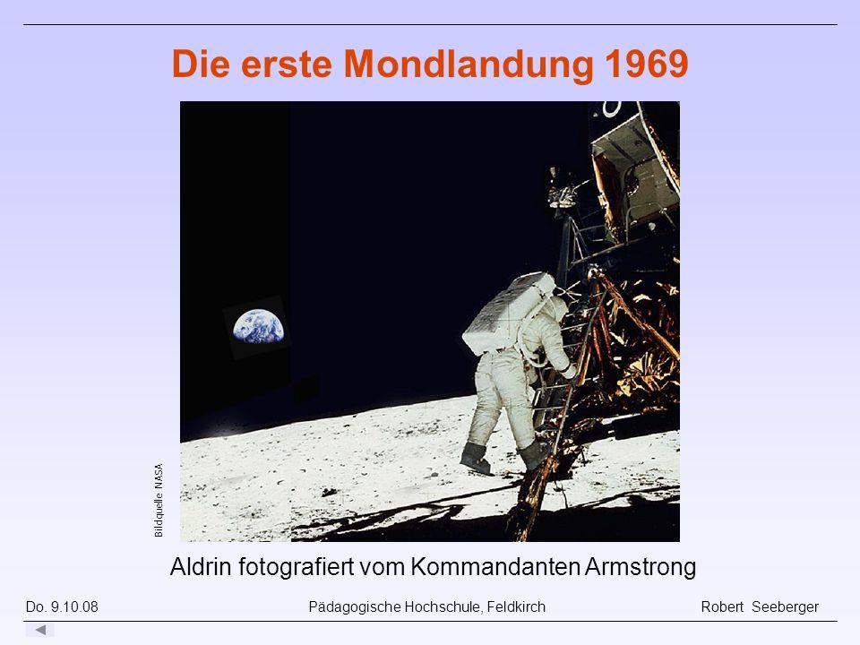Do. 9.10.08 Pädagogische Hochschule, Feldkirch Robert Seeberger Bildquelle NASA Die erste Mondlandung 1969 Aldrin fotografiert vom Kommandanten Armstr