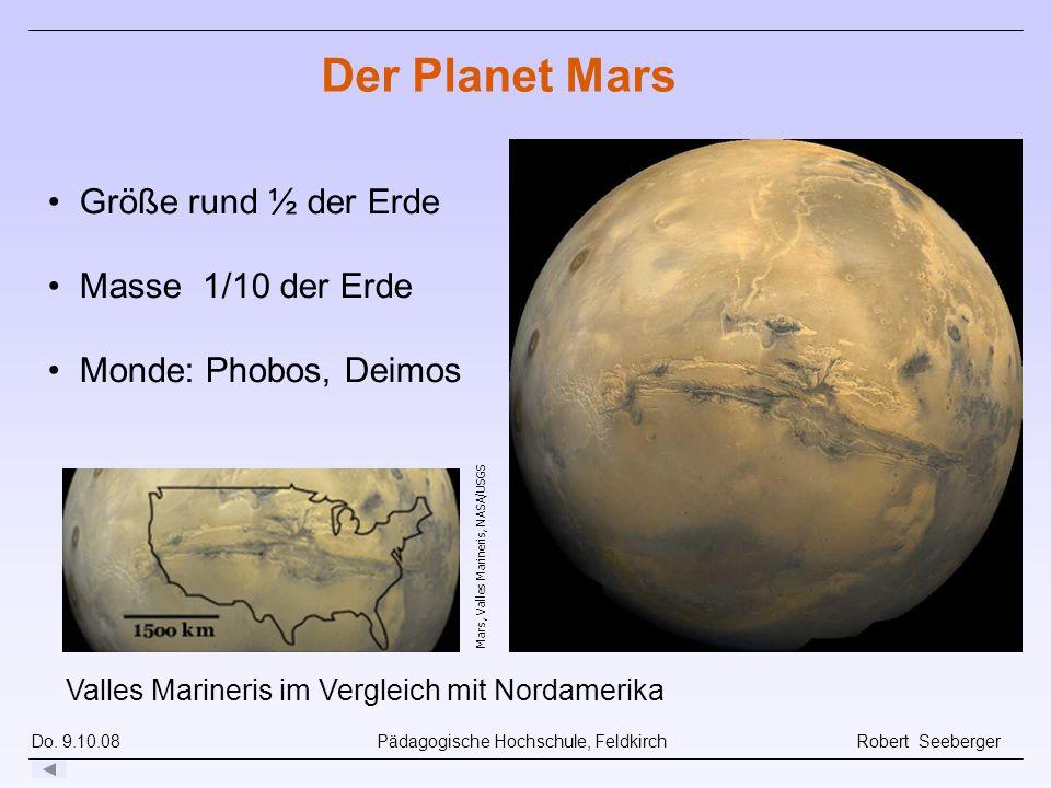 Do. 9.10.08 Pädagogische Hochschule, Feldkirch Robert Seeberger Mars, Valles Marineris, NASA/USGS Größe rund ½ der Erde Masse 1/10 der Erde Monde: Pho