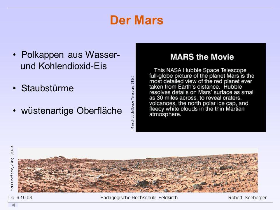 Do. 9.10.08 Pädagogische Hochschule, Feldkirch Robert Seeberger Mars, Hubble Space, Telescope, STScI Polkappen aus Wasser- und Kohlendioxid-Eis Staubs