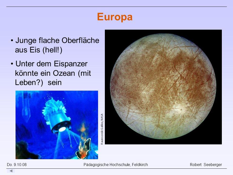 Do. 9.10.08 Pädagogische Hochschule, Feldkirch Robert Seeberger Raumsonde Galileo, NASA Europa Junge flache Oberfläche aus Eis (hell!) Unter dem Eispa