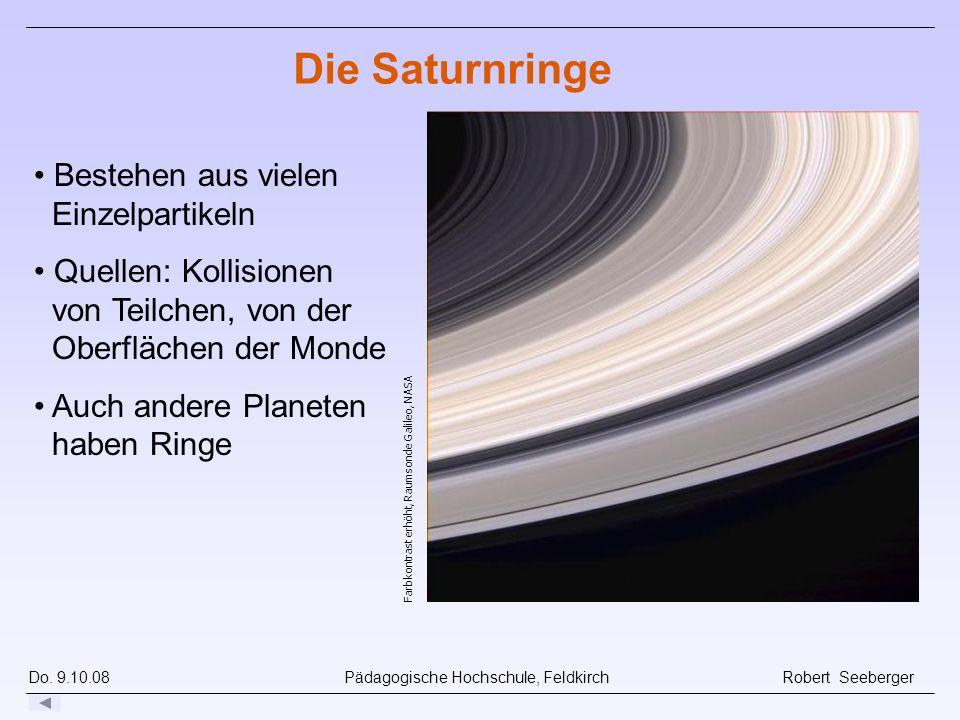 Do. 9.10.08 Pädagogische Hochschule, Feldkirch Robert Seeberger Farbkontrast erhöht, Raumsonde Galileo, NASA Die Saturnringe Bestehen aus vielen Einze