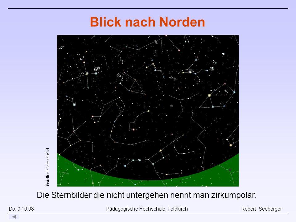 Do. 9.10.08 Pädagogische Hochschule, Feldkirch Robert Seeberger Die Sternbilder die nicht untergehen nennt man zirkumpolar. Erstellt mit Cartes du Cie