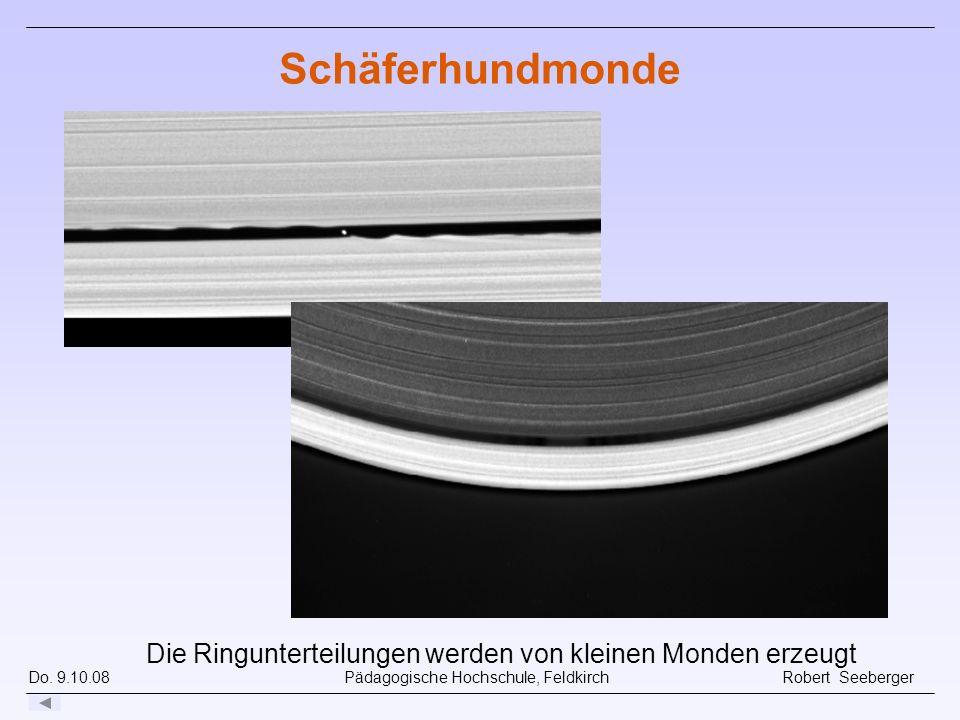 Do. 9.10.08 Pädagogische Hochschule, Feldkirch Robert Seeberger Schäferhundmonde Die Ringunterteilungen werden von kleinen Monden erzeugt