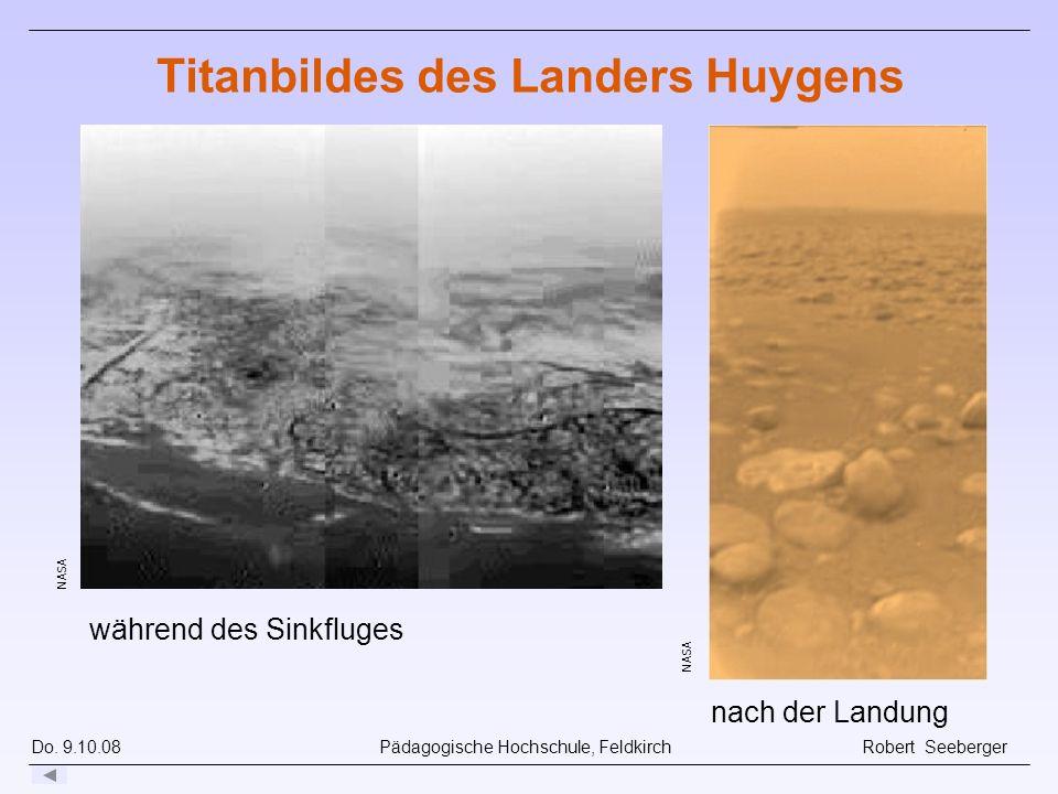 Do. 9.10.08 Pädagogische Hochschule, Feldkirch Robert Seeberger NASA nach der Landung NASA während des Sinkfluges Titanbildes des Landers Huygens