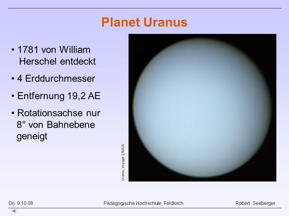 Do. 9.10.08 Pädagogische Hochschule, Feldkirch Robert Seeberger Uranus, Voyager 2, NASA Planet Uranus 1781 von William Herschel entdeckt 4 Erddurchmes