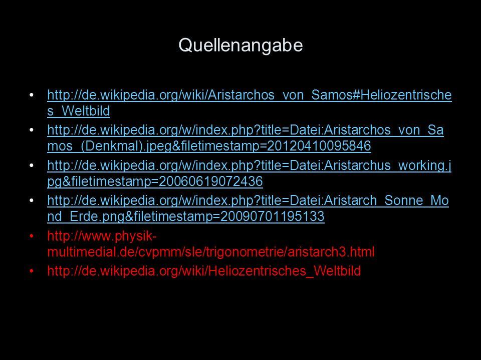 Quellenangabe http://de.wikipedia.org/wiki/Aristarchos_von_Samos#Heliozentrische s_Weltbildhttp://de.wikipedia.org/wiki/Aristarchos_von_Samos#Heliozen
