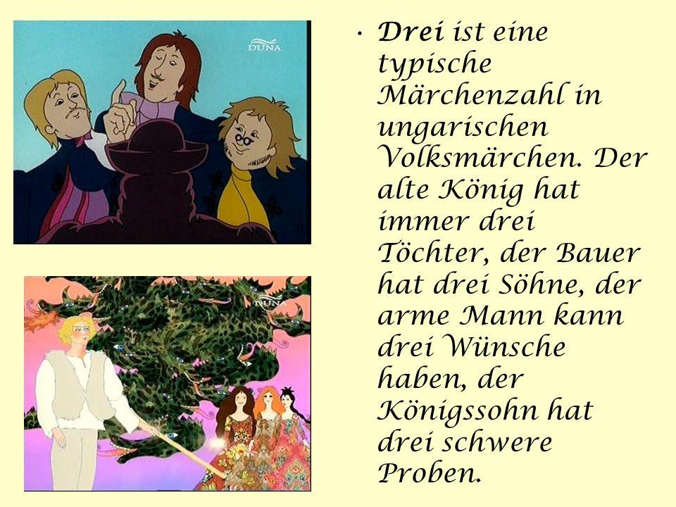 Drei ist eine typische Märchenzahl in ungarischen Volksmärchen.