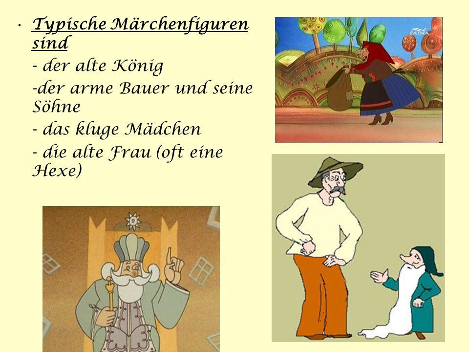 Typische Märchenfiguren sind - der alte König -der arme Bauer und seine Söhne - das kluge Mädchen - die alte Frau (oft eine Hexe)