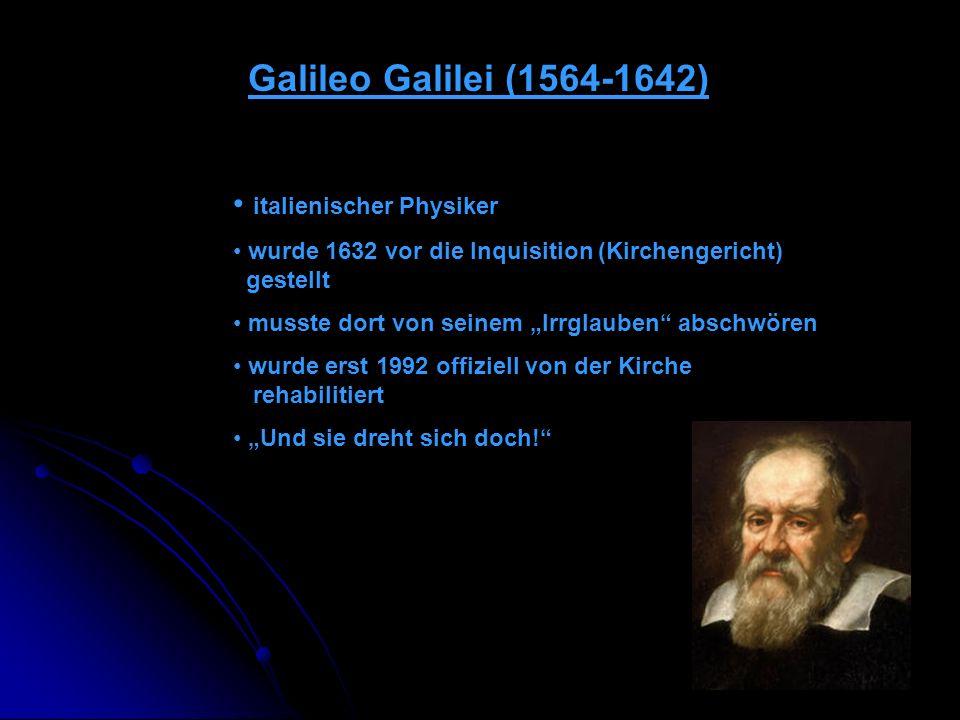 Galileo Galilei (1564-1642) italienischer Physiker wurde 1632 vor die Inquisition (Kirchengericht) gestellt musste dort von seinem Irrglauben abschwör