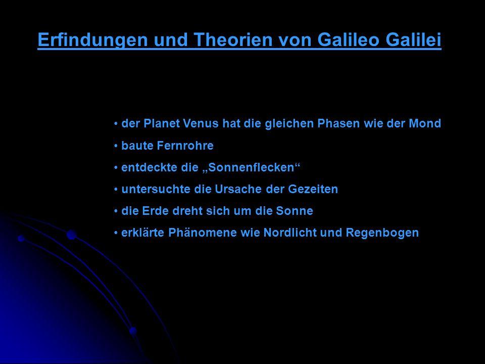 Erfindungen und Theorien von Galileo Galilei der Planet Venus hat die gleichen Phasen wie der Mond baute Fernrohre entdeckte die Sonnenflecken untersu