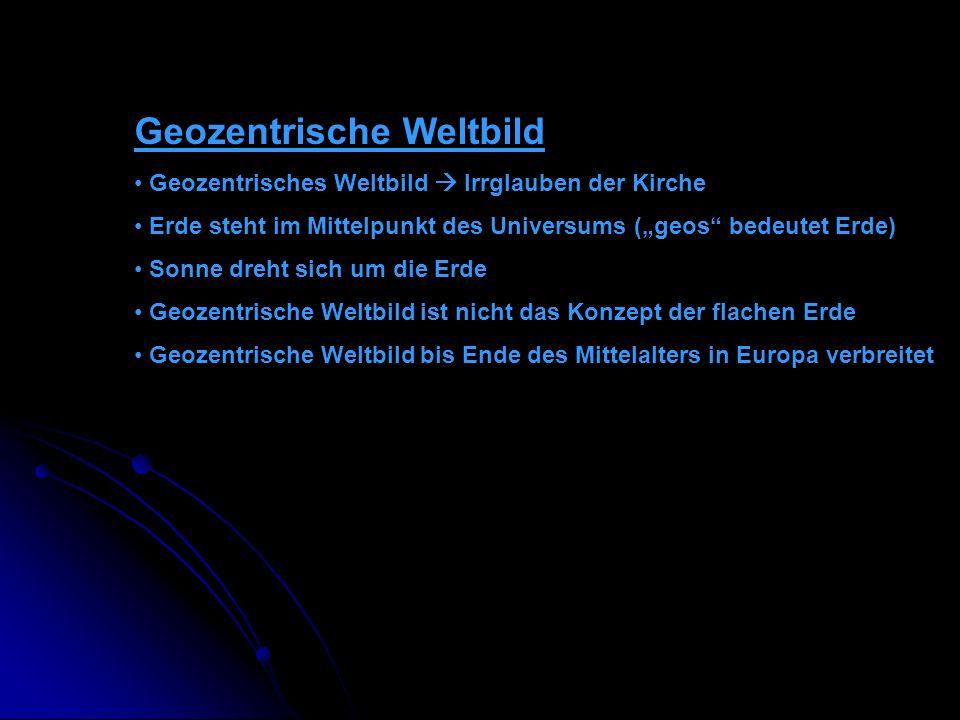 Geozentrische Weltbild Geozentrisches Weltbild Irrglauben der Kirche Erde steht im Mittelpunkt des Universums (geos bedeutet Erde) Sonne dreht sich um